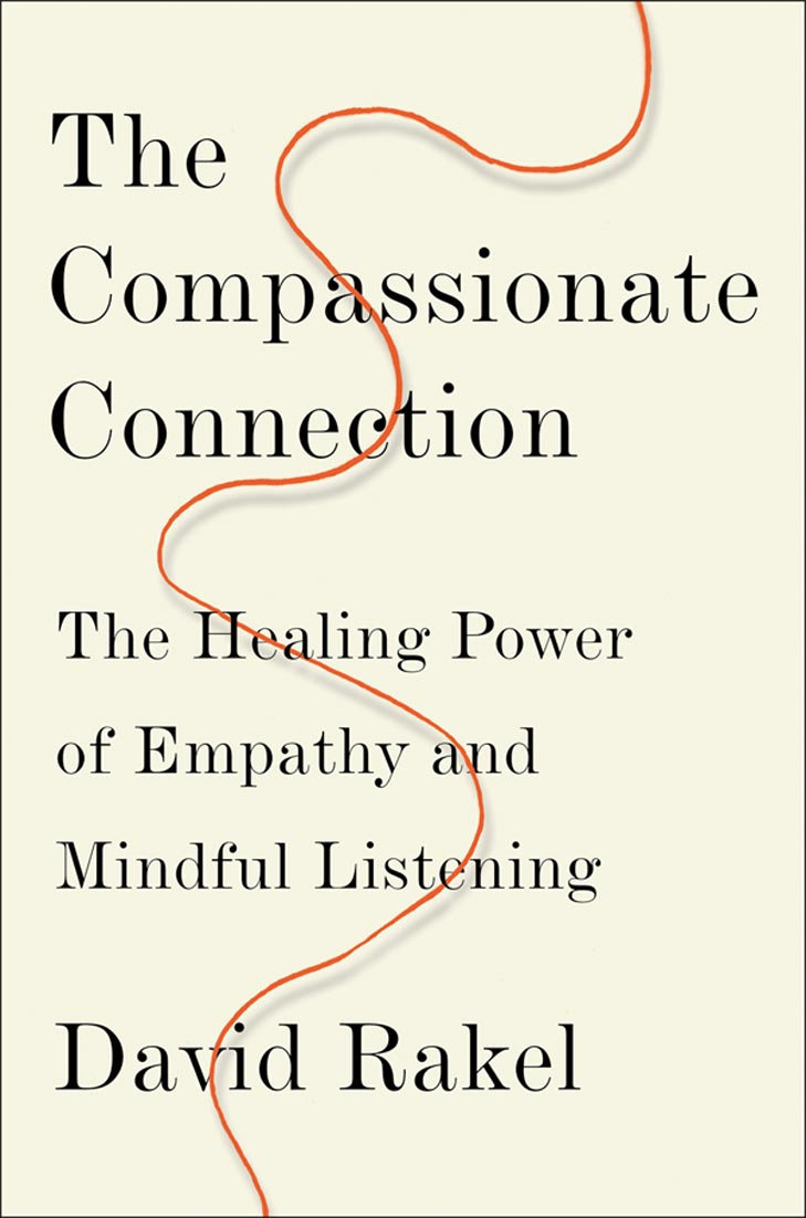 The Compassionate Connection: The Healing Power of Empathy and Mindful Listening, by David Rakel